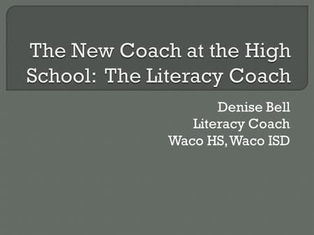Denise Bell Literacy Coach Waco HS, Waco ISD. Writing Technique: Silent Discussion.