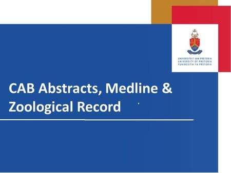 CAB Abstracts, Medline & Zoological Record. Searching CAB Abstracts, Medline & Zoological Record Cab Abstracts –Agriculture, Animal and crop husbandry.