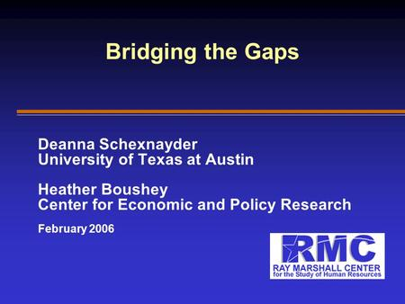 Bridging the Gaps Deanna Schexnayder University of Texas at Austin Heather Boushey Center for Economic and Policy Research February 2006.