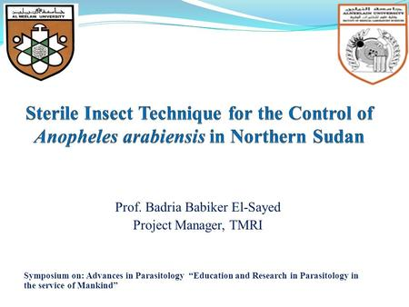"Prof. Badria Babiker El-Sayed Project Manager, TMRI Symposium on: Advances in Parasitology ""Education and Research in Parasitology in the service of Mankind"""