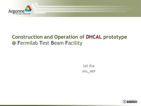 Construction and Operation of DHCAL Fermilab Test Beam Facility Lei Xia ANL_HEP.