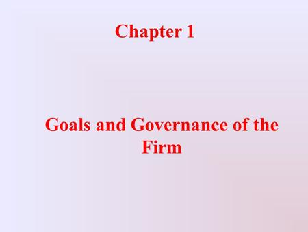 Chapter 1 Goals and Governance of the Firm. Topics Covered  Investment and Financing Decisions  What is a Corporation?  Who Is The Financial Manager?