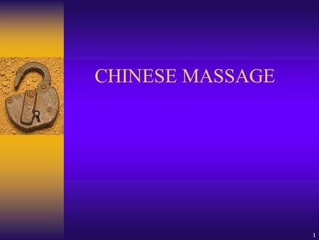 CHINESE MASSAGE 1. Chinese Massage  Chinese massage is a medical therapy with various manipulations applied to certain locations of the human body to.