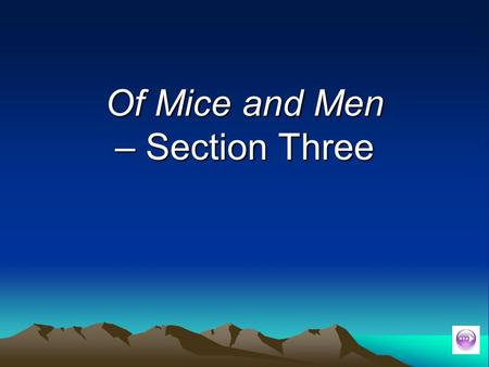 Of Mice and Men – Section Three. Plot summary exercise Complete the plot summary by filling in the blanks: George chats to _________ about his relationship.