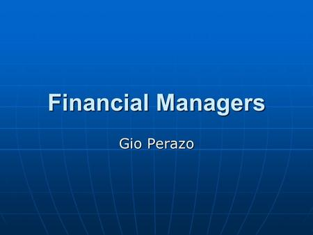 Financial Managers Gio Perazo. Job Description The duties of financial managers vary with their specific titles, which include controller controller treasurer.