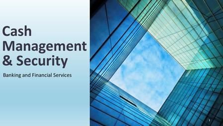 Banking and Financial Services Cash Management & Security 1.