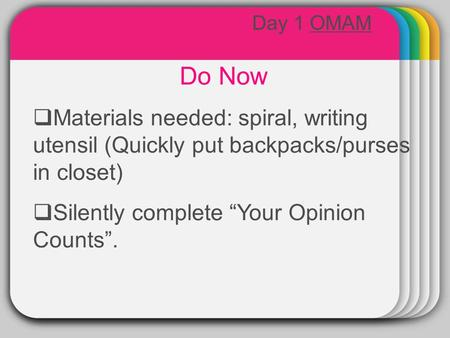 "WINTER Template Do Now  Materials needed: spiral, writing utensil (Quickly put backpacks/purses in closet)  Silently complete ""Your Opinion Counts""."