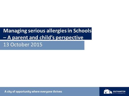 Managing serious allergies in Schools – A parent and child's perspective 13 October 2015.