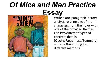 Of Mice and Men Practice Essay Write a one paragraph literary analysis relating one of the characters from the novel with one of the provided themes. Use.