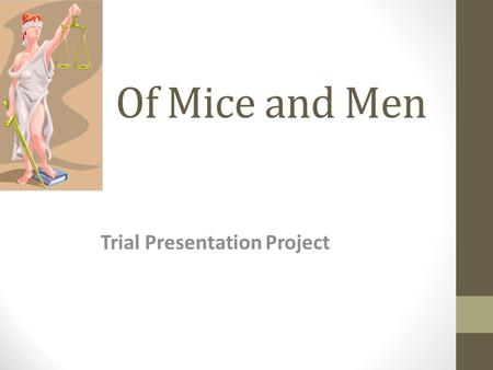 Of Mice and Men Trial Presentation Project. Common Core Alignment 1. Cite strong and thorough textual evidence to support analysis of what the text says.