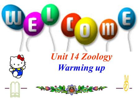 Unit 14 Zoology Warming up Zoology is the s___________ study of the different kinds of a________, and of where and how they live. A zoologist is a person.