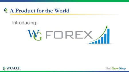 A Product for the World Introducing:. Forex: Largest financial market in the world Relatively unfamiliar terrain for retail traders (Until the popularization.