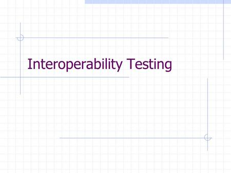 Interoperability Testing. Work done so far WSDL subgroup Generated Web Service Description with aim for maximum interoperability between various SOAP.