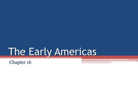 The Early Americas Chapter 16. What led to the development of complex societies in the Americas?