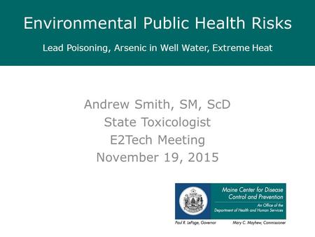 Andrew Smith, SM, ScD State Toxicologist E2Tech Meeting