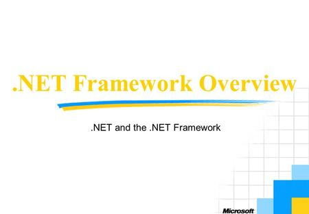 .NET Framework Overview.NET and the.NET Framework.