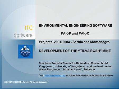  2004-2010 ITC Software All rights reserved. ITC Software ENVIRONMENTAL ENGINEERING SOFTWARE PAK-P and PAK-C Projects 2001-2004 - Serbia and Montenegro.