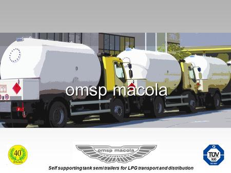 Self supporting tank semi trailers for LPG transport and distribution omsp macola.