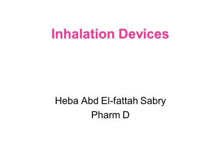 Inhalation Devices Heba Abd El-fattah Sabry Pharm D.