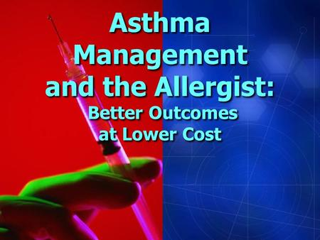 Asthma Management and the Allergist: Better Outcomes at Lower Cost.