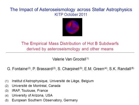 The Empirical Mass Distribution of Hot B Subdwarfs derived by asteroseismology and other means Valerie Van Grootel (1) G. Fontaine (2), P. Brassard (2),