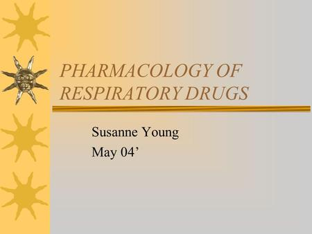 PHARMACOLOGY OF RESPIRATORY DRUGS Susanne Young May 04'