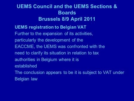 UEMS Council and the UEMS Sections & Boards Brussels 8/9 April 2011 UEMS registration to Belgian VAT Further to the expansion of its activities, particularly.