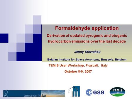 TEMIS User Workshop, Frascati, Italy October 8-9, 2007 Formaldehyde application Derivation of updated pyrogenic and biogenic hydrocarbon emissions over.
