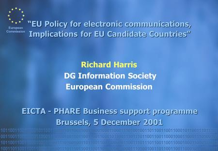 "Richard Harris DG Information Society European Commission EICTA - PHARE Business support programme Brussels, 5 December 2001 ""EU Policy for electronic."