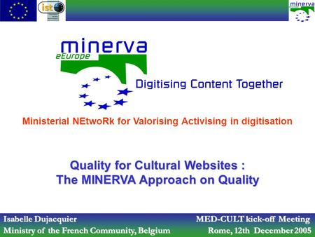 Ministerial NEtwoRk for Valorising Activising in digitisation Quality for Cultural Websites : The MINERVA Approach on Quality Isabelle Dujacquier MED-CULT.