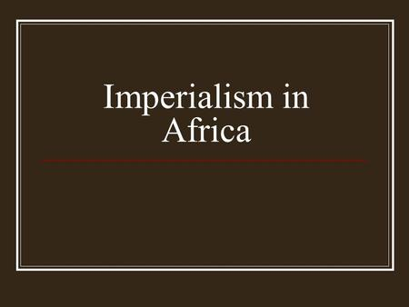 Imperialism in Africa. Learning Objectvies What methods did Europeans use in order to gain control of colonized peoples? Once in power, how did Europeans.