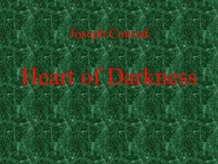 Heart of Darkness Joseph Conrad Joseph Conrad (1857-1924) Conrad, whose original name was Józef Teodor Konrad Korzeniowski, was born near Berdichev,