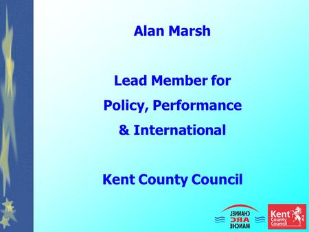 Alan Marsh Lead Member for Policy, Performance & International Kent County Council.