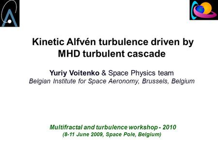 Kinetic Alfvén turbulence driven by MHD turbulent cascade Yuriy Voitenko & Space Physics team Belgian Institute for Space Aeronomy, Brussels, Belgium Multifractal.
