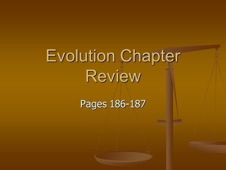 Evolution Chapter Review Pages 186-187. Chapter Review 1. When a single population evolves into two populations that cannot interbreed anymore, speciation.