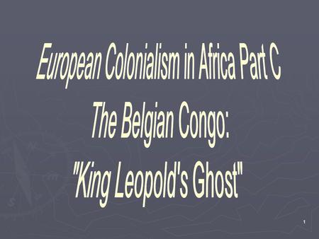 1. 2 Location - The Congo Free State or The Belgian Congo.