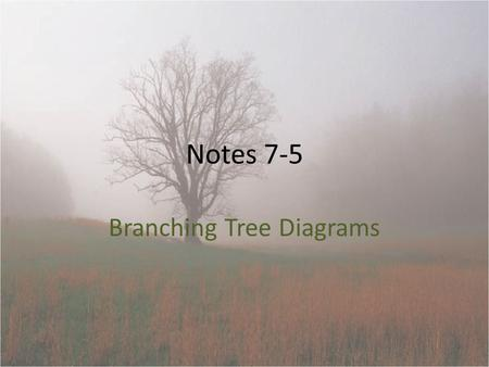 Notes 7-5 Branching Tree Diagrams. Organisms with similar characteristics may be descended from a common ancestor The more similar the organisms are,