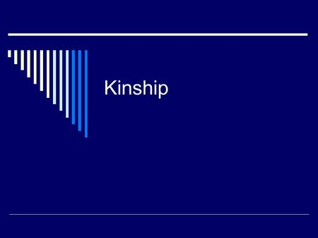 Kinship.  Relationship through blood (consanguinal) or marriage (affinal)  Kinship system – all relationships based on blood or marriage that link people.