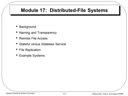 Silberschatz, Galvin, and Gagne  1999 17.1 Applied Operating System Concepts Module 17: Distributed-File Systems Background Naming and Transparency Remote.