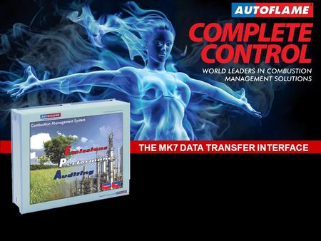 New Product Developments World Leaders in Combustion Management Solutions Mk.7 Data Transfer Interface (D.T.I.) www.autoflame.com THE MK7 DATA TRANSFER.