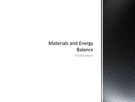 The Heat Balance. The heat balance shows the important sources of heat energy and their relative contribution to the total energy usage in a process The.