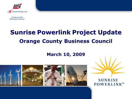1 Sunrise Powerlink Project Update Orange County Business Council March 10, 2009.