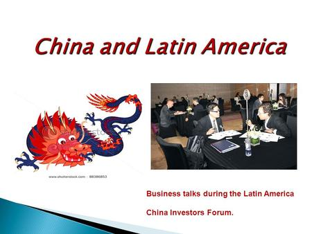 China and Latin America Business talks during the Latin America China Investors Forum.