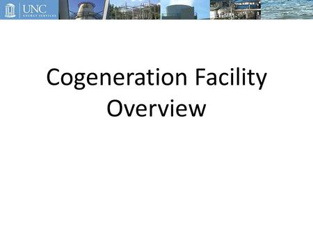 Cogeneration Facility Overview. History Joshua Walker Gore (1852-1908) and Gore Building at Cogeneration Facility Came to Chapel Hill in 1882, taught.