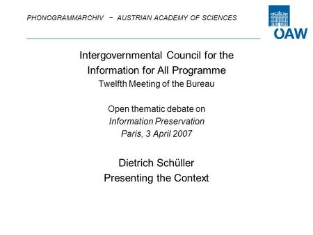 PHONOGRAMMARCHIV − AUSTRIAN ACADEMY OF SCIENCES Intergovernmental Council for the Information for All Programme Twelfth Meeting of the Bureau Open thematic.
