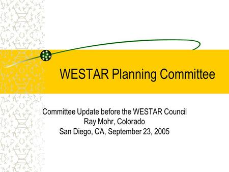 WESTAR Planning Committee Committee Update before the WESTAR Council Ray Mohr, Colorado San Diego, CA, September 23, 2005.