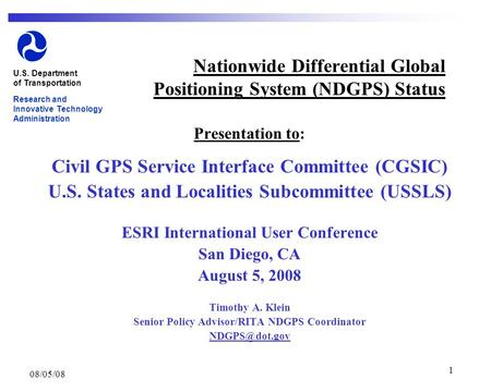 08/05/08 1 Nationwide Differential Global Positioning System (NDGPS) Status Presentation to: Civil GPS Service Interface Committee (CGSIC) U.S. States.