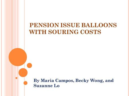 PENSION ISSUE BALLOONS WITH SOURING COSTS By Maria Campos, Becky Wong, and Suzanne Lo.