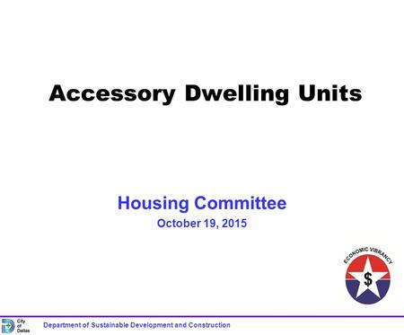 Housing Committee October 19, 2015 Accessory Dwelling Units Department of Sustainable Development and Construction.