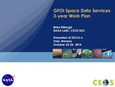 GFOI Space Data Services 3-year Work Plan Brian Killough NASA LaRC, CEOS SEO Presented at SDCG-6 Oslo, Norway October 22-24, 2014.